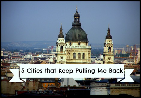 5 Cities that Keep Pulling Me Back